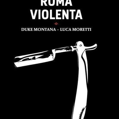 Roma Violenta, il libro di Duke Montana