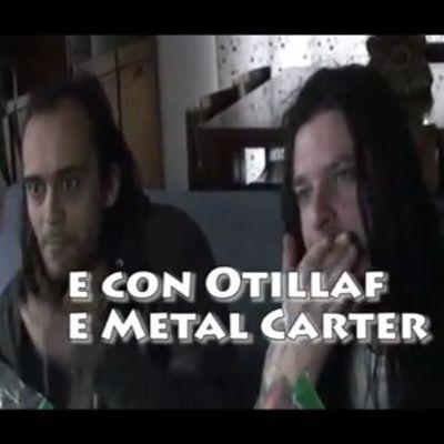 Lo Spaccateste, con Otillaf e Metal Carter