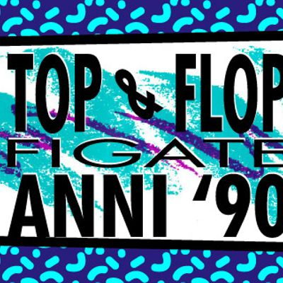 Top & flop figate anni novanta